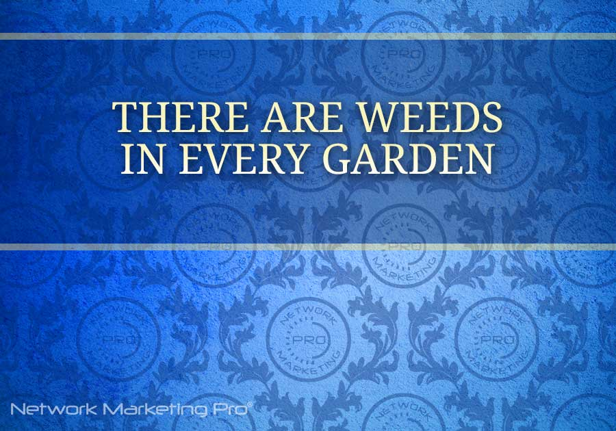 There Are Weeds in Every Garden