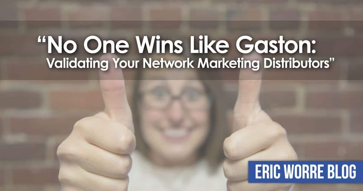 No One Wins Like Gaston: Validating Your Network Marketing Distributors