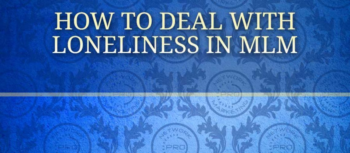 How to Deal with Loneliness in MLM