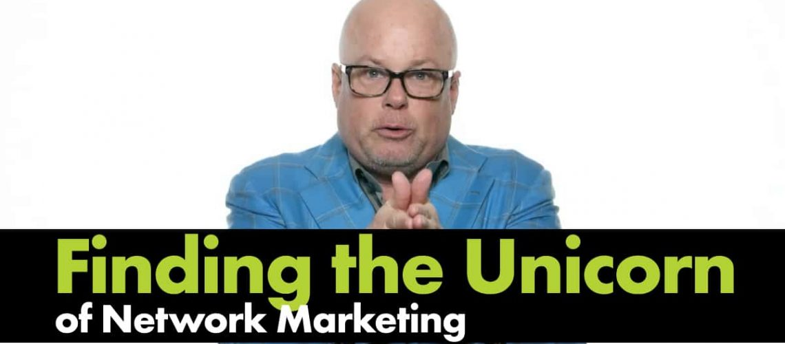 Episode-Finding the Unicorn of Network Marketing