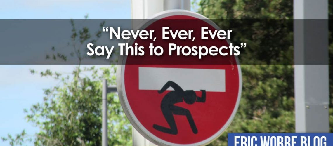 Never, Ever, Ever Say This to Prospects