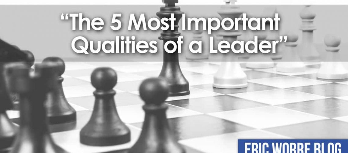 The 5 Most Important Qualities of a Leader