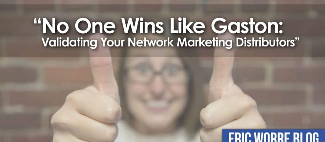 No One Wins Like Gaston: Validating Your Network Marketing Distributors