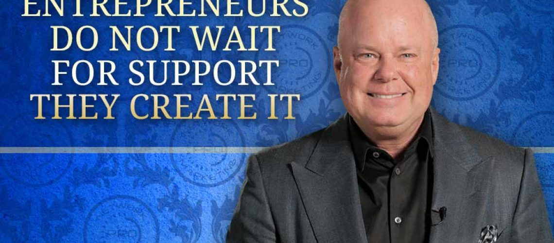 Entrepreneurs Do Not Wait for Support, They Create It