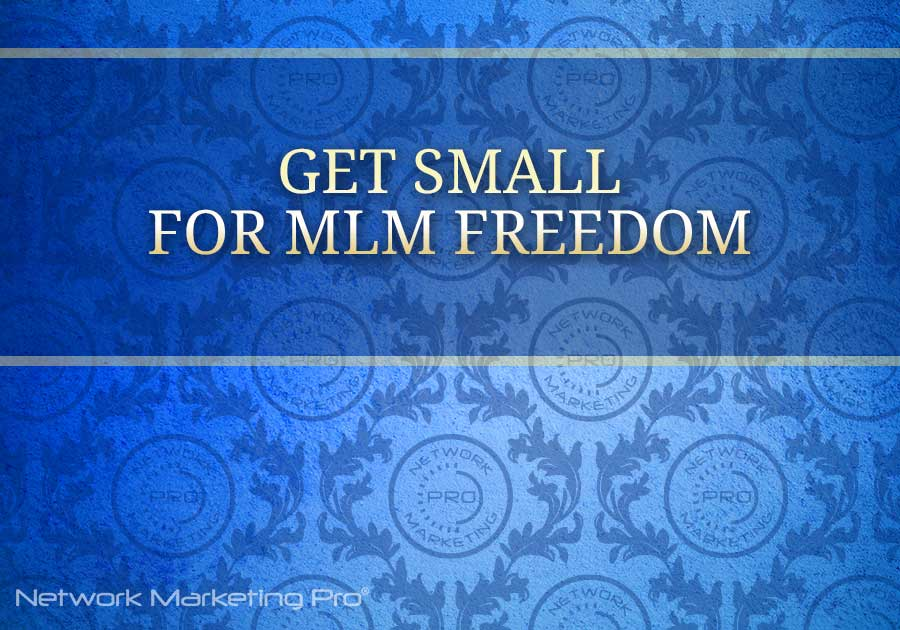 Get Small for MLM Freedom